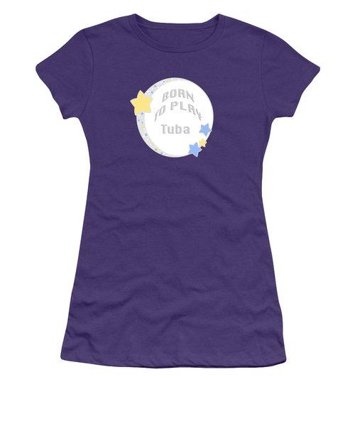 Tuba Born To Play Tuba 5679.02 Women's T-Shirt (Junior Cut) by M K  Miller