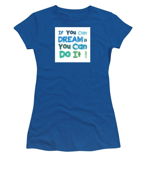 Women's T-Shirt (Junior Cut) featuring the digital art If You Can Dream It You Can Do It by Gina Dsgn