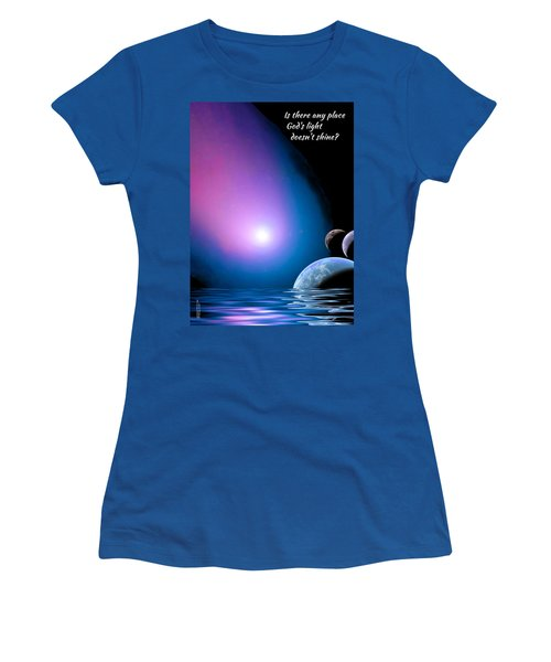 Is There Any Place God's Light Doesn't Shine? Women's T-Shirt