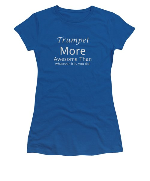 Trumpets More Awesome Than You 5555.02 Women's T-Shirt (Junior Cut) by M K  Miller