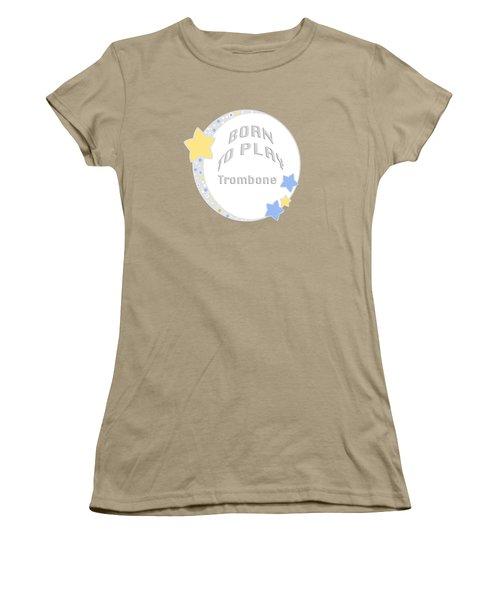 Trombone Born To Play Trombone 5675.02 Women's T-Shirt (Junior Cut) by M K  Miller