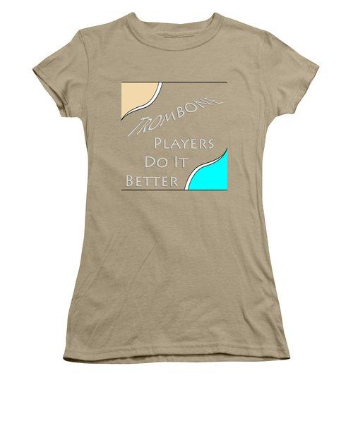 Trombone Players Do It Better 5651.02 Women's T-Shirt (Junior Cut) by M K  Miller