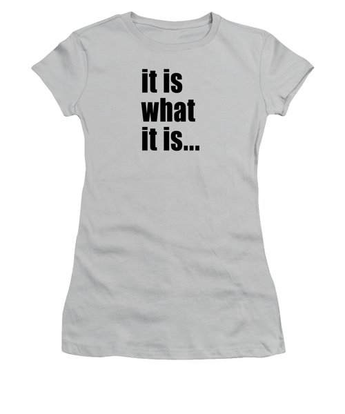Women's T-Shirt (Junior Cut) featuring the photograph It Is What It Is On Black Text by Bruce Stanfield
