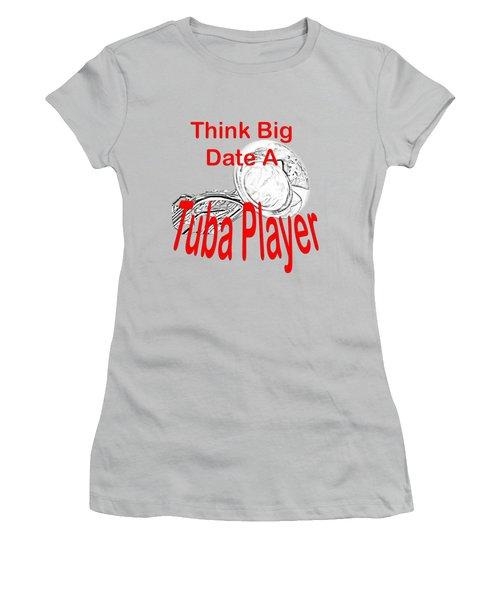 Think Big Date A Tuba Player Women's T-Shirt (Junior Cut) by M K  Miller