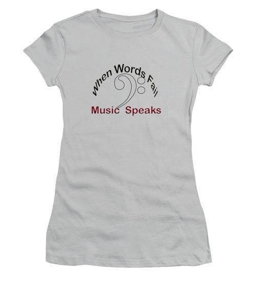 When Words Fail Music Speaks Women's T-Shirt (Junior Cut) by M K  Miller
