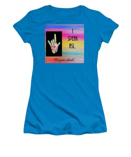 I Speak Asl Everyone Should Women's T-Shirt (Junior Cut) by Eloise Schneider