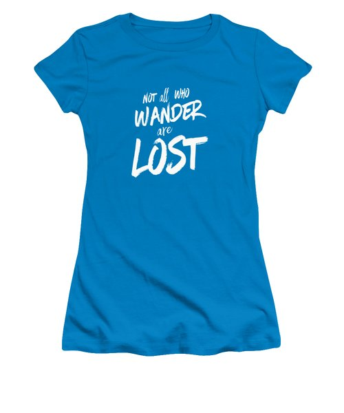 Not All Who Wander Are Lost Tee Women's T-Shirt (Junior Cut) by Edward Fielding