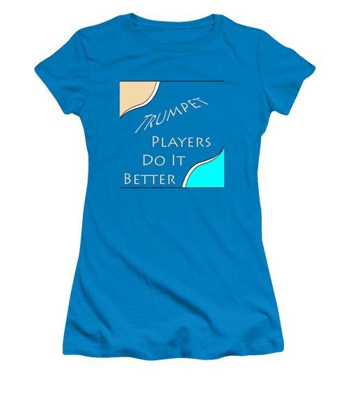 Trumpet Players Do It Better 5653.02 Women's T-Shirt (Junior Cut) by M K  Miller