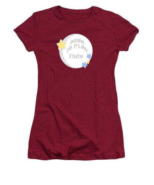 Flute Born To Play Flute 5663.02 Women's T-Shirt (Junior Cut) by M K  Miller