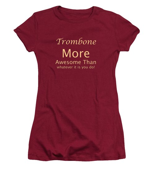 Trombones More Awesome Than You 5558.02 Women's T-Shirt (Junior Cut) by M K  Miller