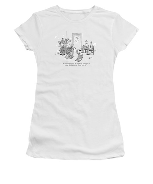 So, Would Anyone In The Group Care To Respond Women's T-Shirt