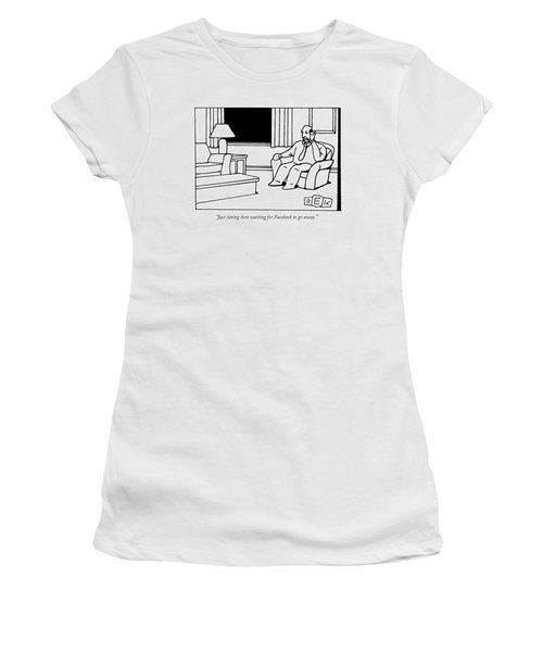 Just Sitting Here Waiting For Facebook To Go Away Women's T-Shirt