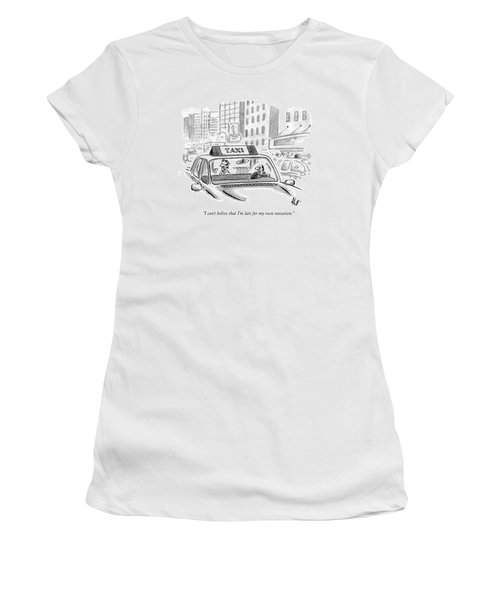 I Can't Belive That I'm Late For My Own Execution Women's T-Shirt