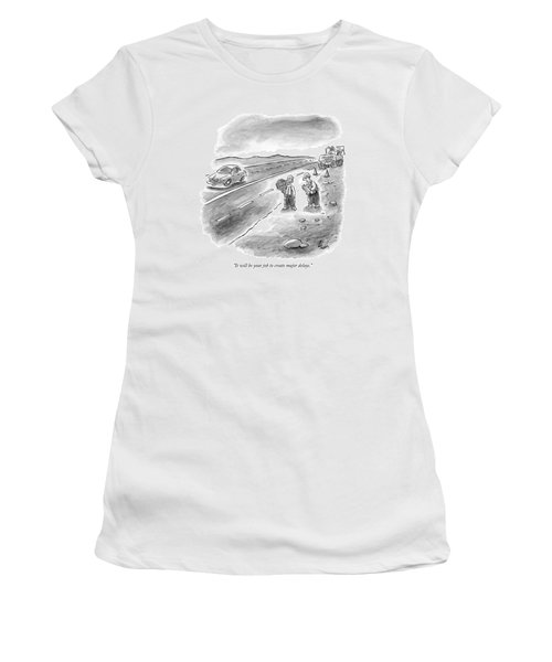 It Will Be Your Job To Create Major Delays Women's T-Shirt