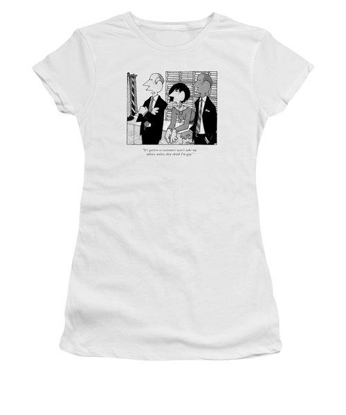 It's Gotten So Customers Won't Take My Advice Women's T-Shirt