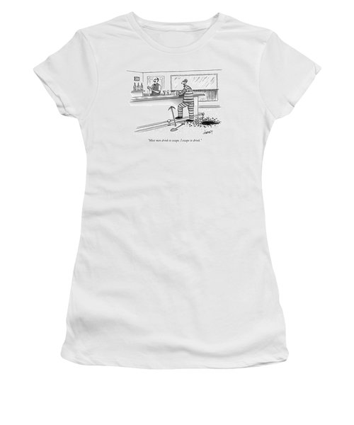 An Escaped Prisoner Has Tunneled His Way To A Bar Women's T-Shirt