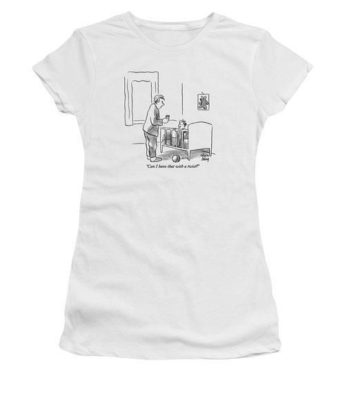 Can I Have That With A Twist? Women's T-Shirt