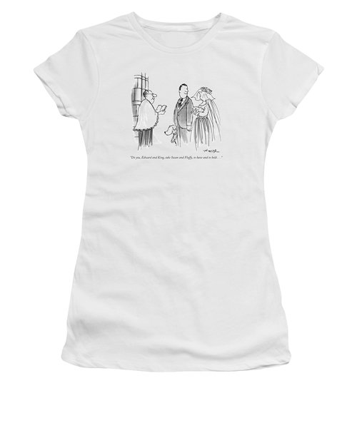 Do You, Edward And King, Take Susan And Fluffy Women's T-Shirt