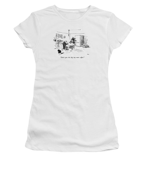 Don't Give The Dog Any More Coffee Women's T-Shirt