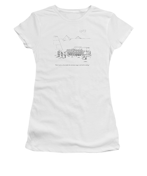 Egyptian Pyramid-builders Are Being Addressed Women's T-Shirt
