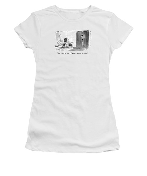 Hey, I Don't See Harry Truman's Name Women's T-Shirt
