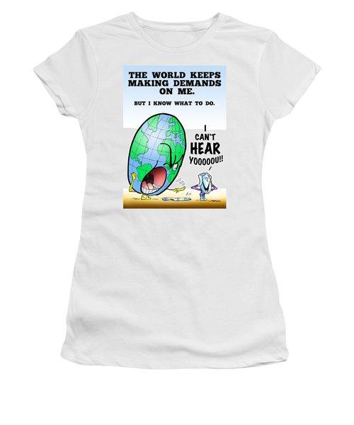I Can't Hear You Women's T-Shirt