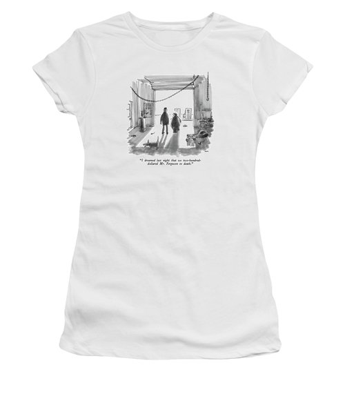 I Dreamed Last Night That We Two-hundred-dollared Women's T-Shirt
