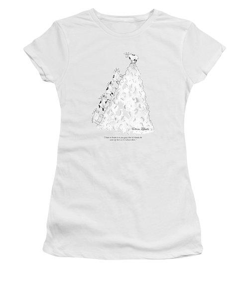I Hate To Break It To You Guys Women's T-Shirt