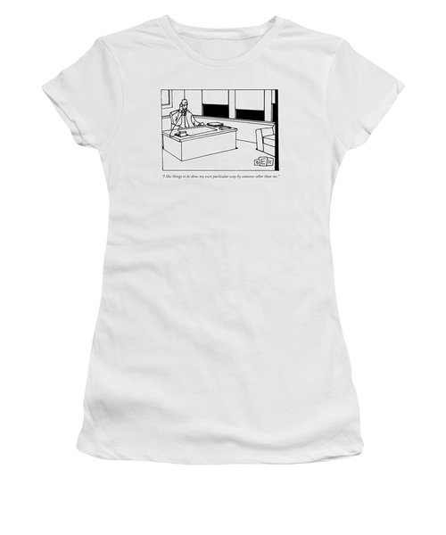 I Like Things To Be Done My Own Particular Way Women's T-Shirt