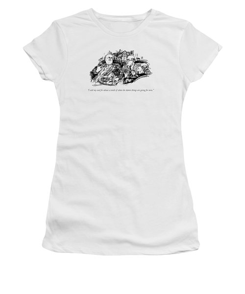 I Sold My Soul For About A Tenth Of What The Damn Women's T-Shirt