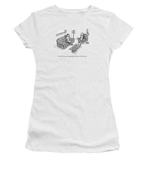 I Wish I'd Never Bought Harold That 3-d Printer Women's T-Shirt