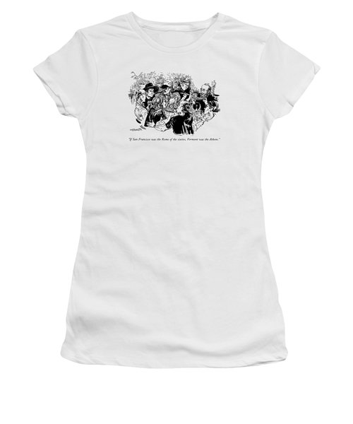 If San Francisco Was The Rome Of The Sixties Women's T-Shirt