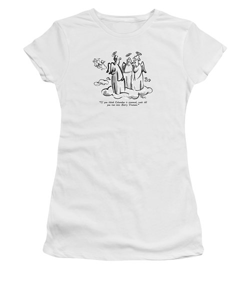 If You Think Columbus Is Steamed Women's T-Shirt (Junior Cut)