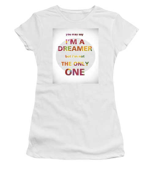 I'm A Dreamer But I'm Not The Only One Women's T-Shirt (Junior Cut) by Gina Dsgn