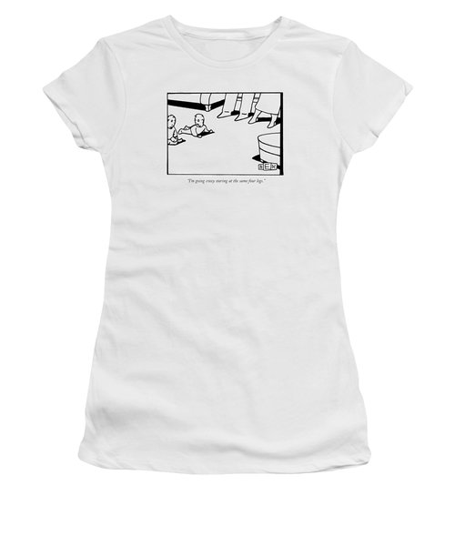 I'm Going Crazy Staring At The Same Four Legs Women's T-Shirt