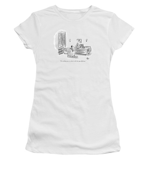 I'm Sending You To A Doctor Who Has Two Diplomas Women's T-Shirt