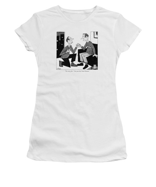 I'm Sorry, Jim.  I Love You, But I Hate Vermont Women's T-Shirt