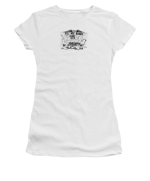 Is My Board Done Yet #1 Women's T-Shirt