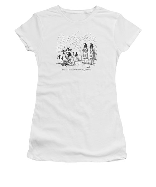 I've Had To Be Both Hunter And Gatherer Women's T-Shirt