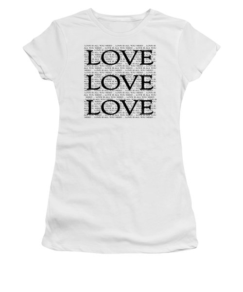 Love Is All You Need Women's T-Shirt