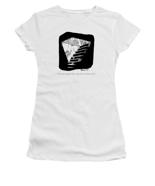 No Way Am I Going Down There - What If There's Women's T-Shirt