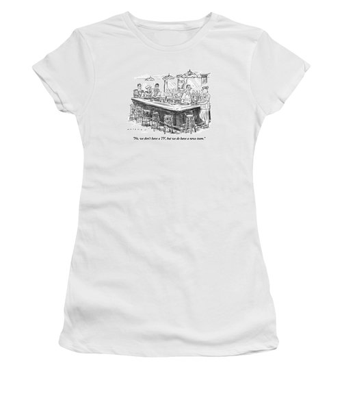 No, We Don't Have A Tv, But We Do Have A News Women's T-Shirt