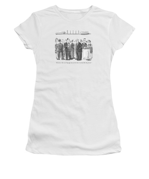 Of Course, That Was Long Ago, But At The Time Women's T-Shirt