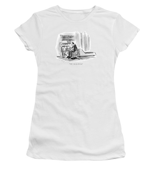 O.k. - But Just This Once Women's T-Shirt