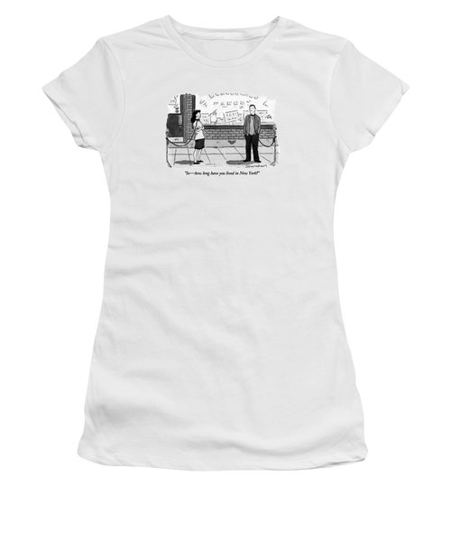 So - How Long Have You Lived In New York? Women's T-Shirt