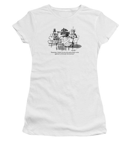 Sometimes I Think I'd Serve The Nation Better Women's T-Shirt