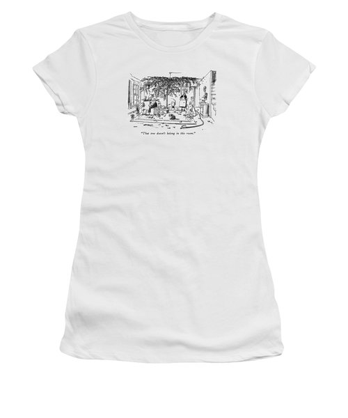 That Tree Doesn't Belong In This Room Women's T-Shirt