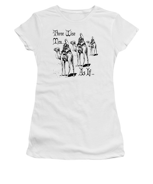 Three Wise Men ... As If  Women's T-Shirt (Athletic Fit)
