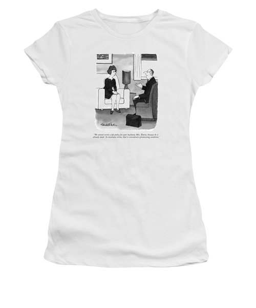 We Cannot Write A Life Policy For Your Husband Women's T-Shirt