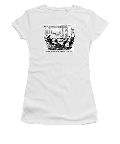 What Are Your Plans?  Are You Always Going Women's T-Shirt